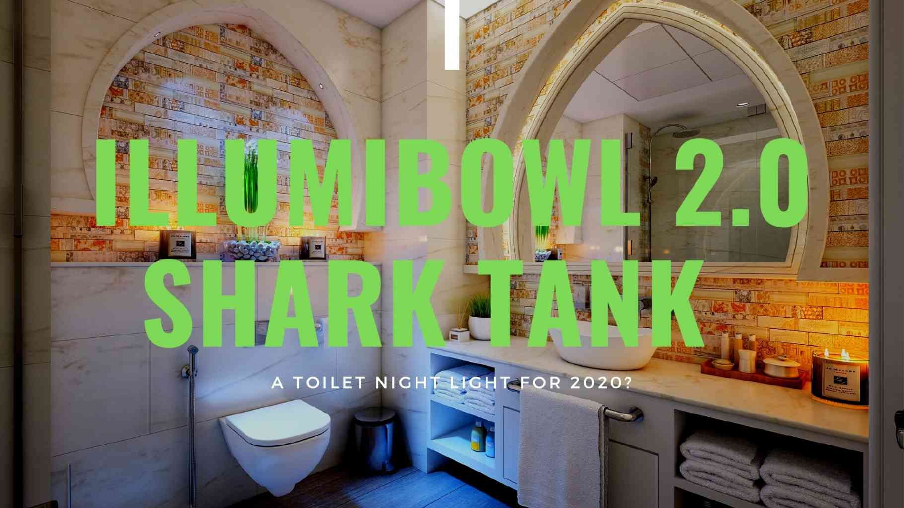 Illumibowl 2.0 Shark Tank – A toilet night light for 2020?