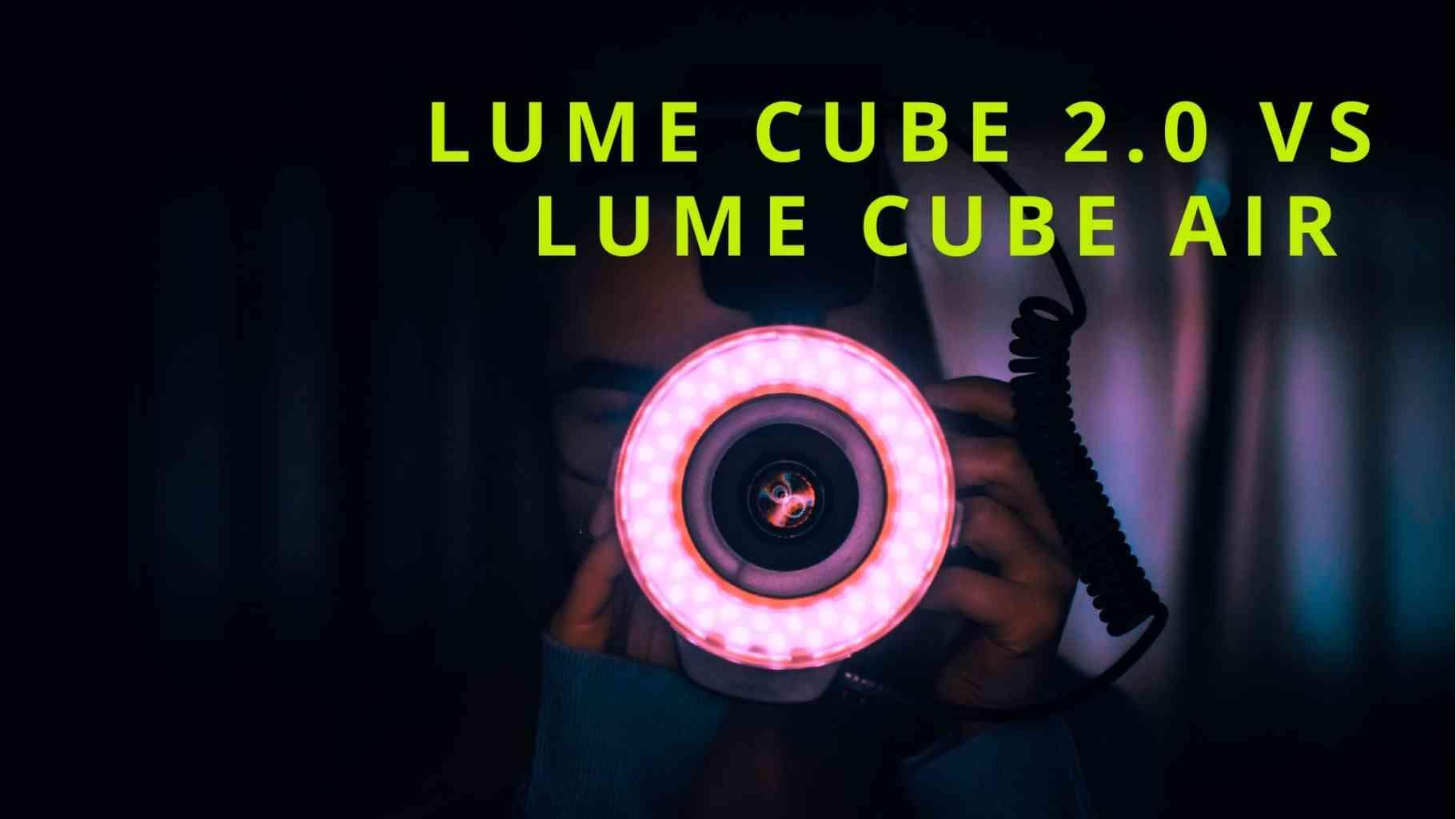 Lume Cube 2.0 vs Lume Cube Air [Comparison]